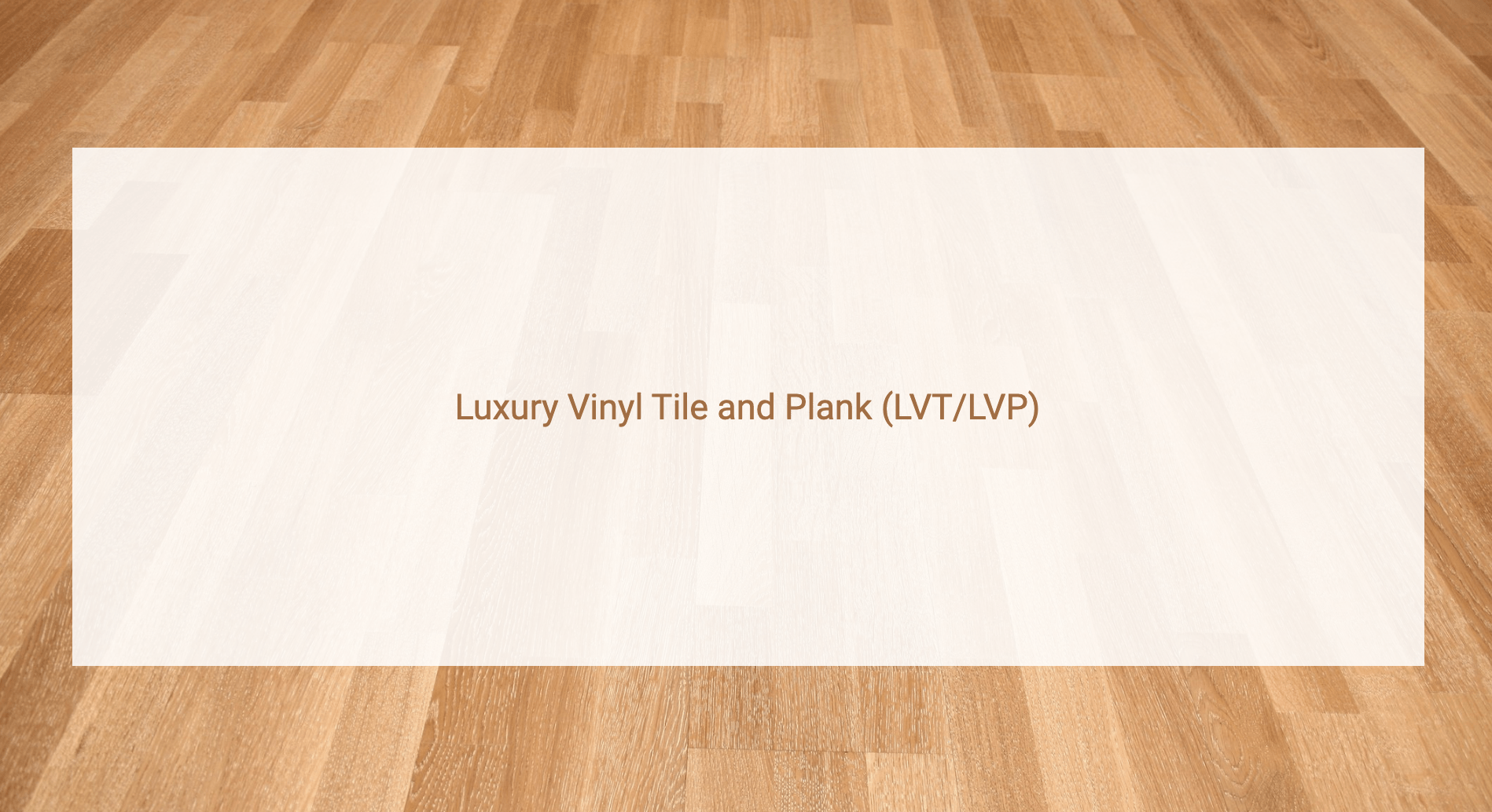Luxury Vinyl Tile and Plank (LVT/LVP) in brown text with light brown wood-looking vinyl floor in the background
