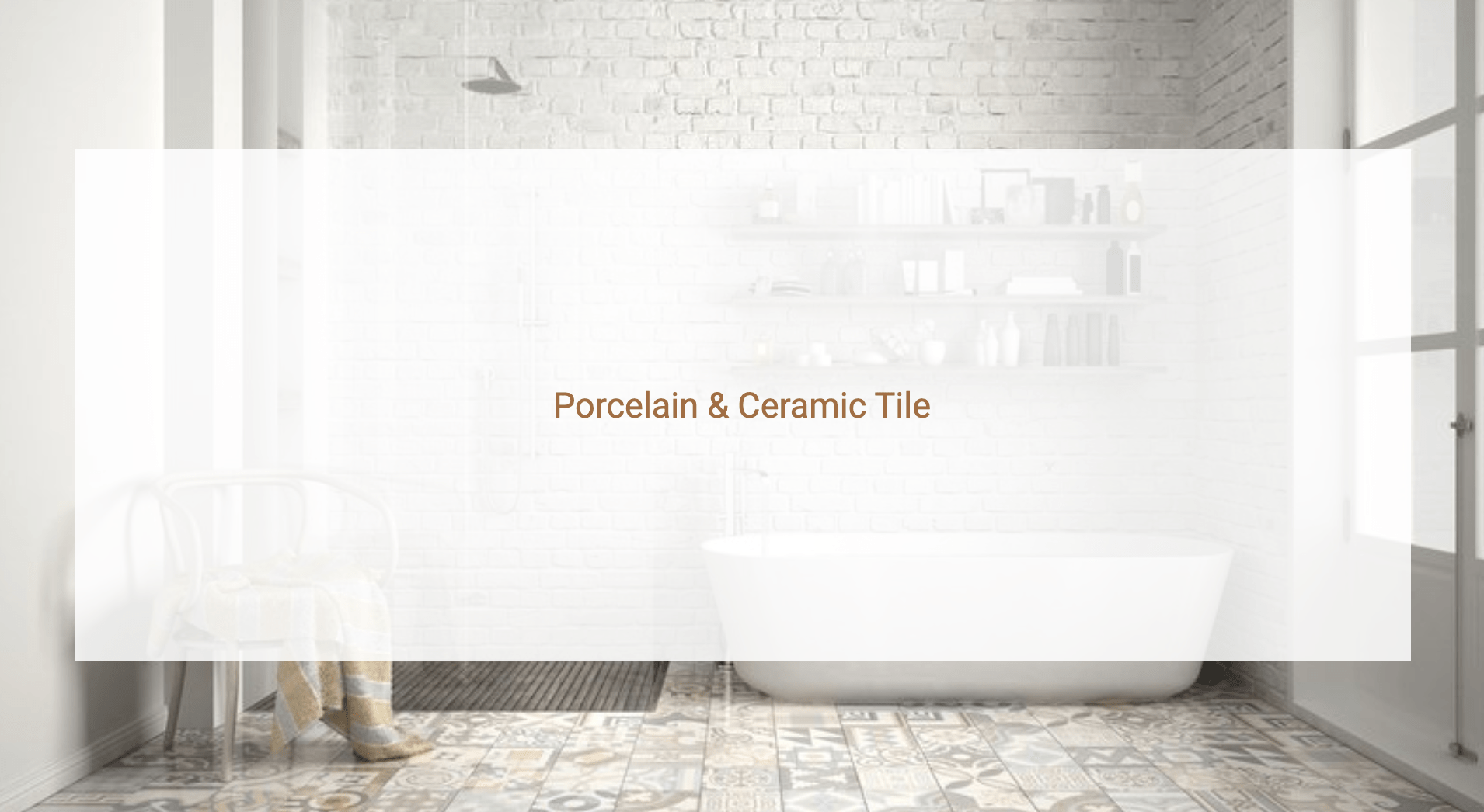 Porcelain & Ceramic Tile in brown text with a bathroom in the background featuring a patterned tile floor